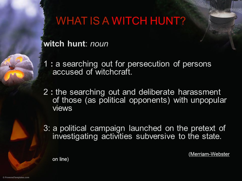 WHAT IS A WITCH HUNT witch hunt: noun