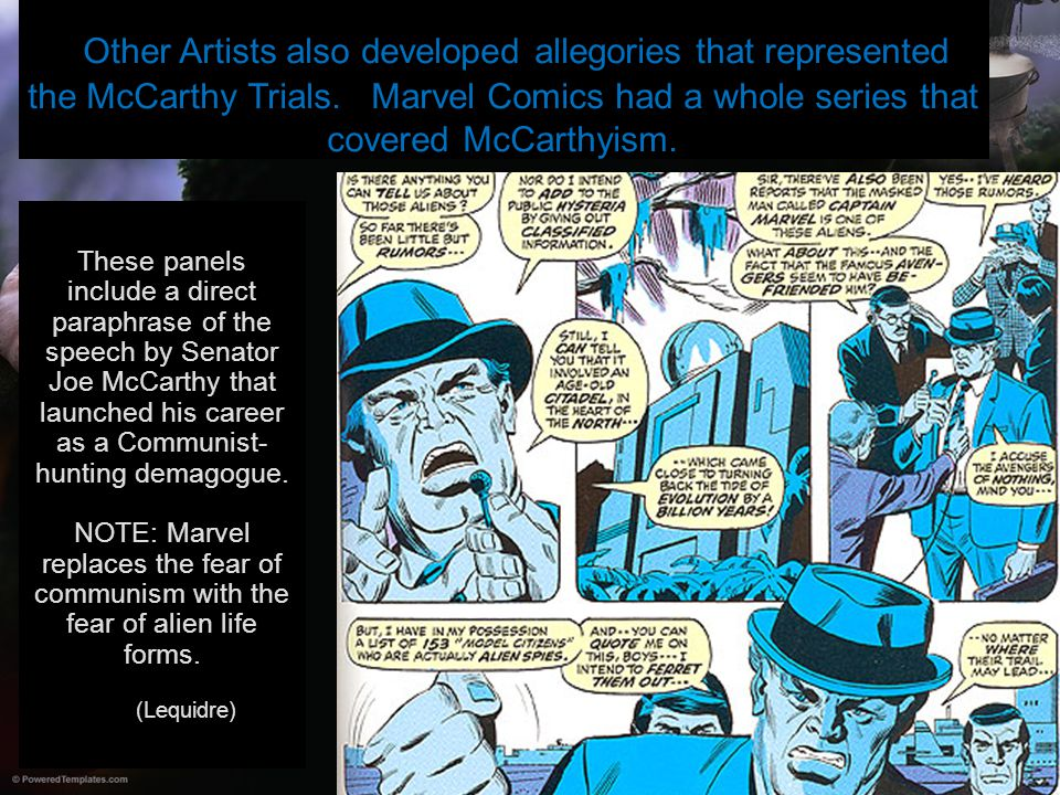 Other Artists also developed allegories that represented the McCarthy Trials. Marvel Comics had a whole series that covered McCarthyism.