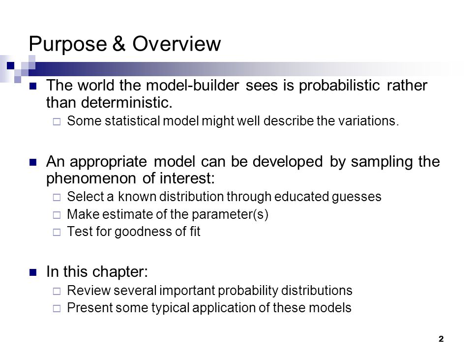 Purpose & Overview The world the model-builder sees is probabilistic rather than deterministic.