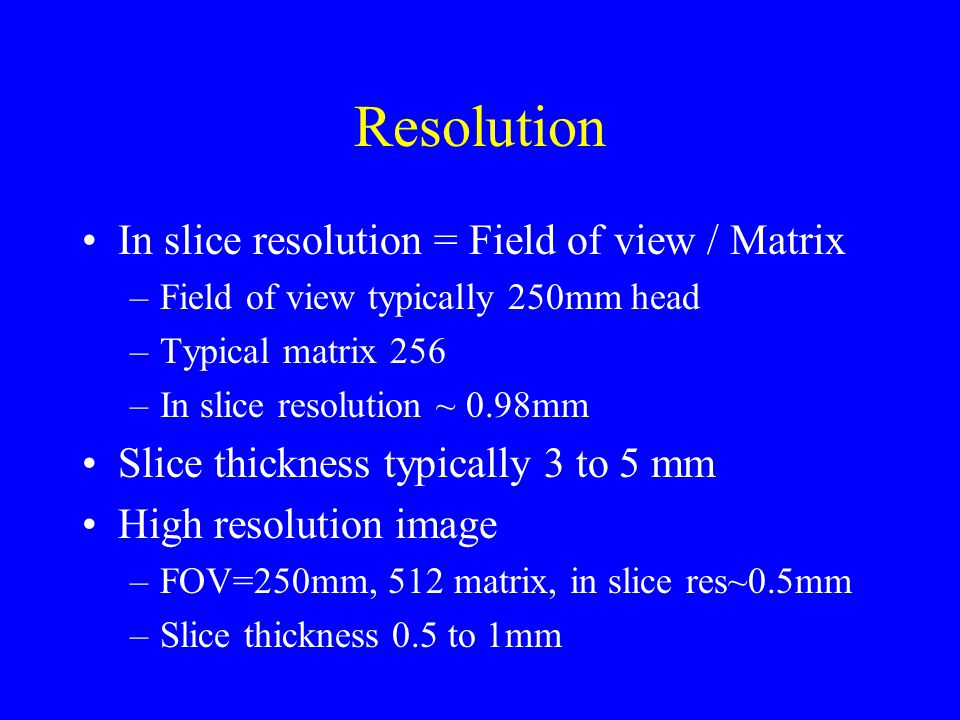 Resolution In slice resolution = Field of view / Matrix