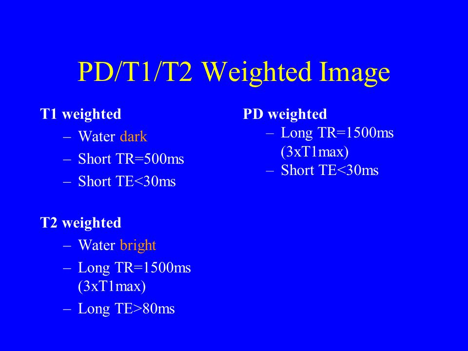 PD/T1/T2 Weighted Image T1 weighted Water dark Short TR=500ms