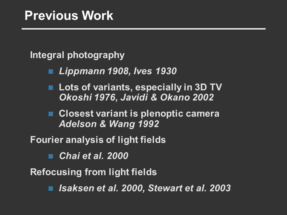 Previous Work Integral photography Lippmann 1908, Ives 1930