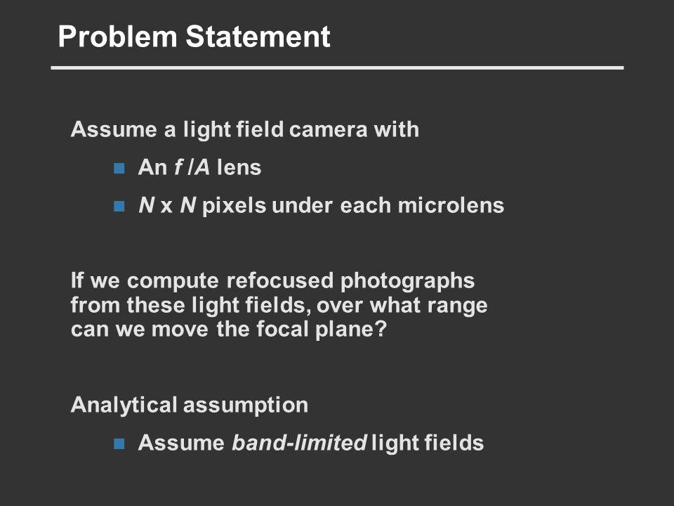 Problem Statement Assume a light field camera with An f /A lens