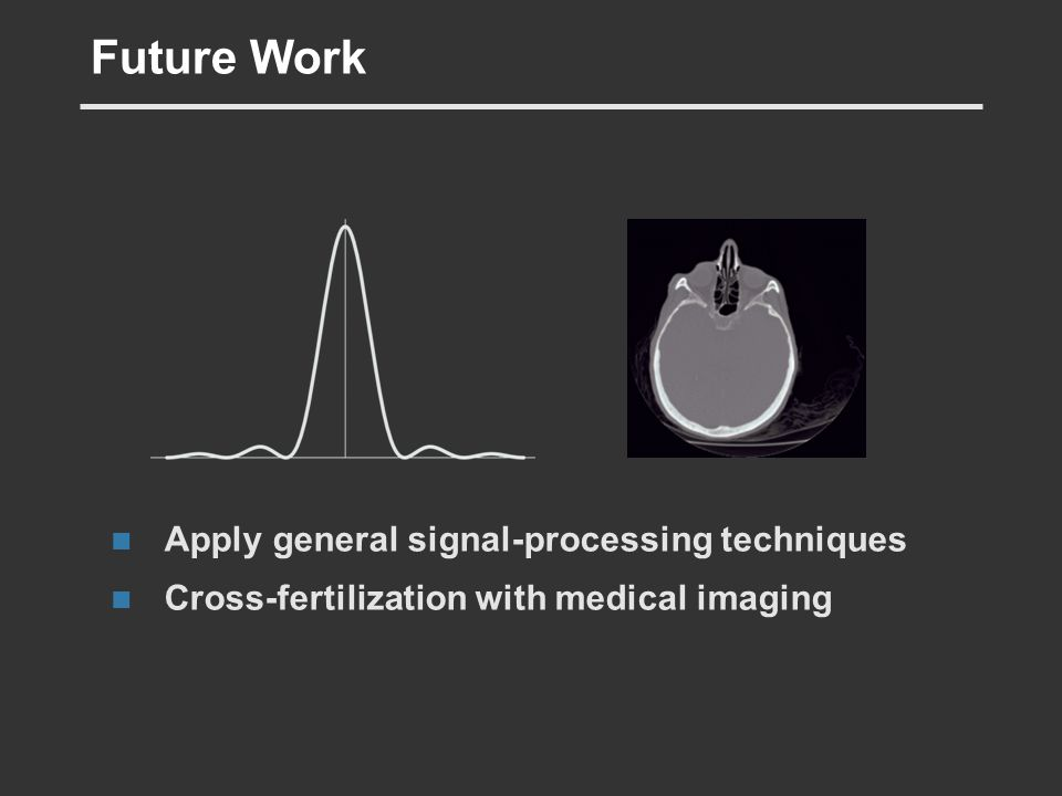 Future Work Apply general signal-processing techniques