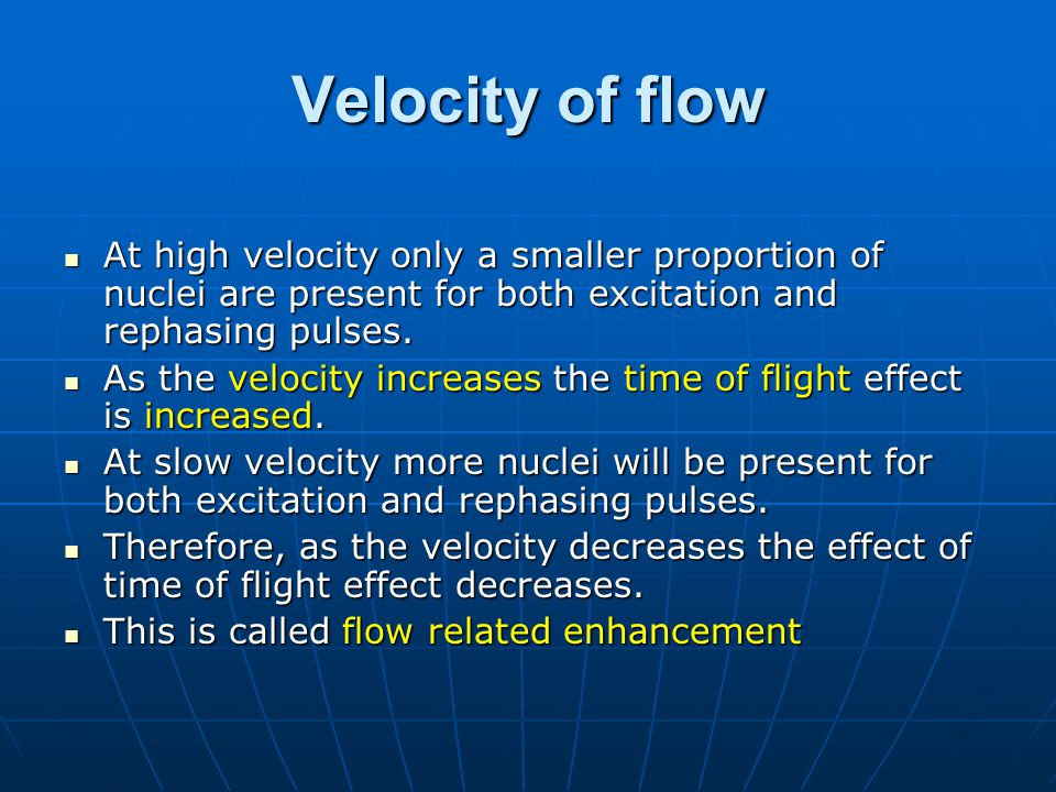 Velocity of flow At high velocity only a smaller proportion of nuclei are present for both excitation and rephasing pulses.