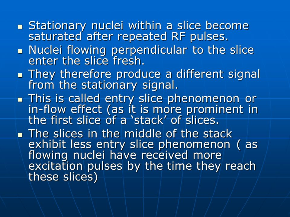 Stationary nuclei within a slice become saturated after repeated RF pulses.