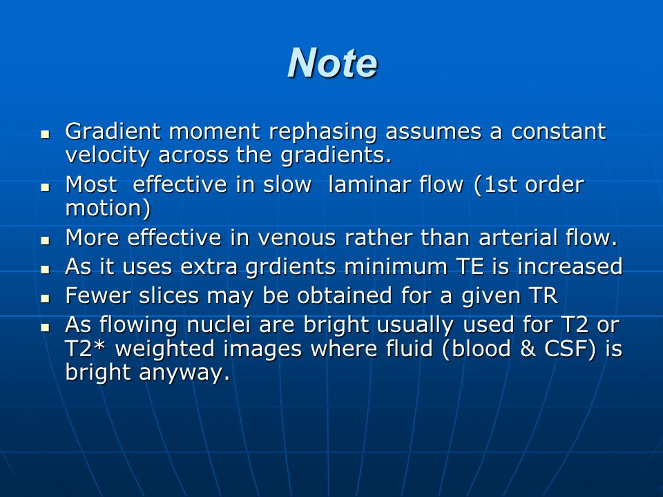 Note Gradient moment rephasing assumes a constant velocity across the gradients. Most effective in slow laminar flow (1st order motion)