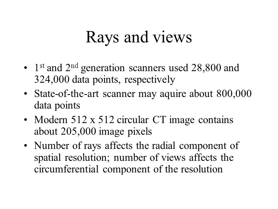 Rays and views 1st and 2nd generation scanners used 28,800 and 324,000 data points, respectively.