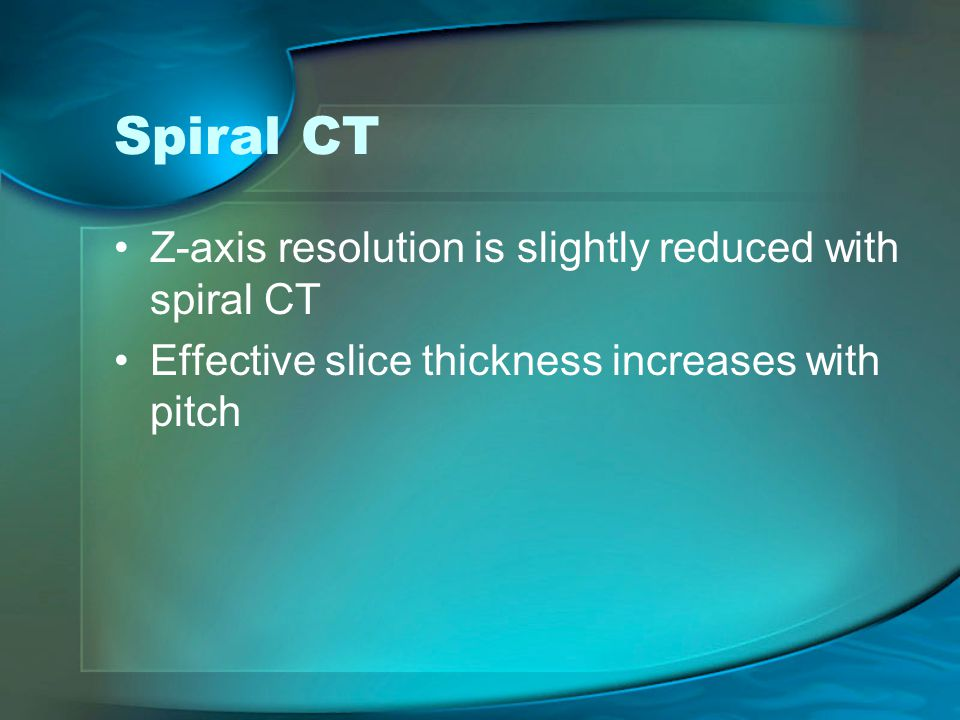 Spiral CT Z-axis resolution is slightly reduced with spiral CT