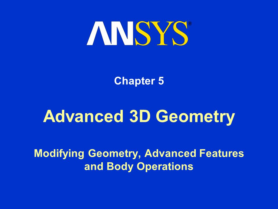 Chapter 5 Advanced 3D Geometry Modifying Geometry, Advanced Features and Body Operations
