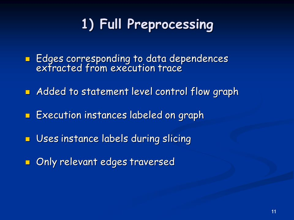 1) Full Preprocessing Edges corresponding to data dependences extracted from execution trace. Added to statement level control flow graph.