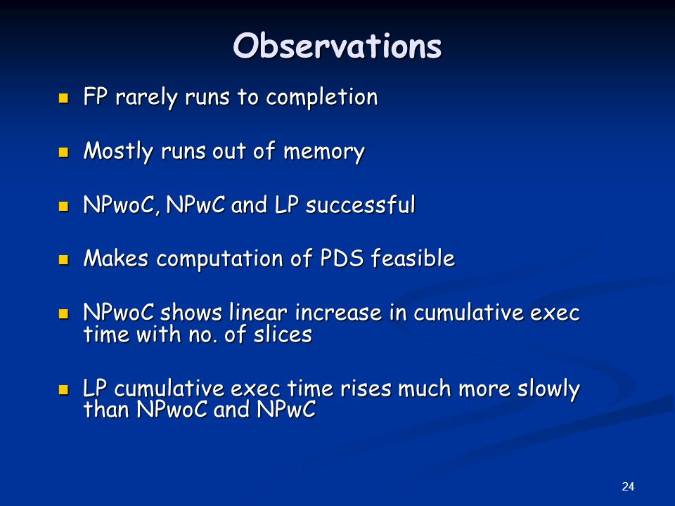 Observations FP rarely runs to completion Mostly runs out of memory