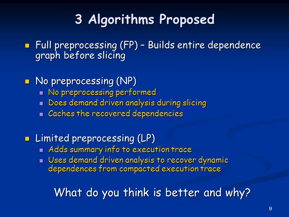 3 Algorithms Proposed Full preprocessing (FP) – Builds entire dependence graph before slicing. No preprocessing (NP)