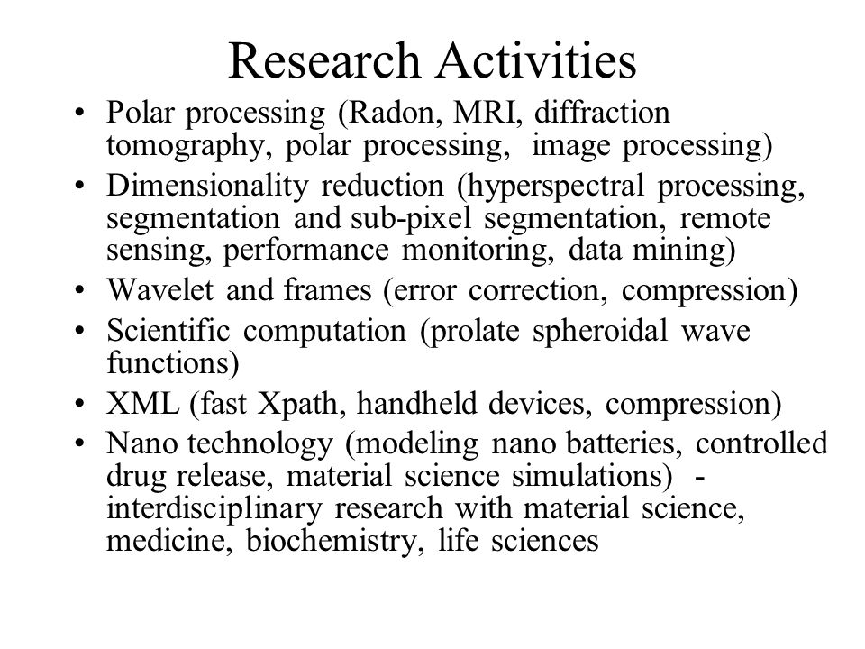 Research Activities Polar processing (Radon, MRI, diffraction tomography, polar processing, image processing)
