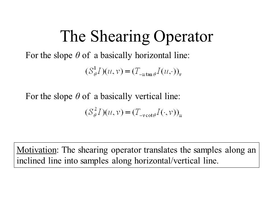 The Shearing Operator For the slope θ of a basically horizontal line: