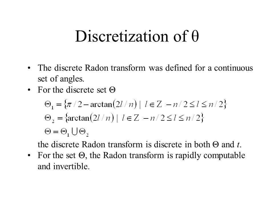 Discretization of θ The discrete Radon transform was defined for a continuous set of angles.