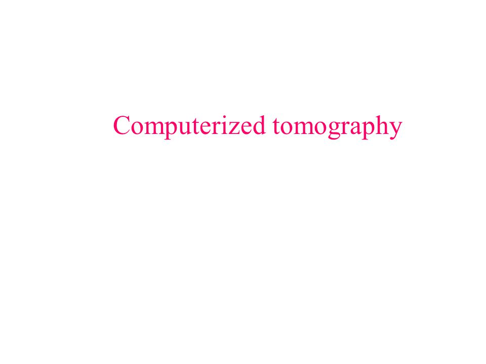 Computerized tomography