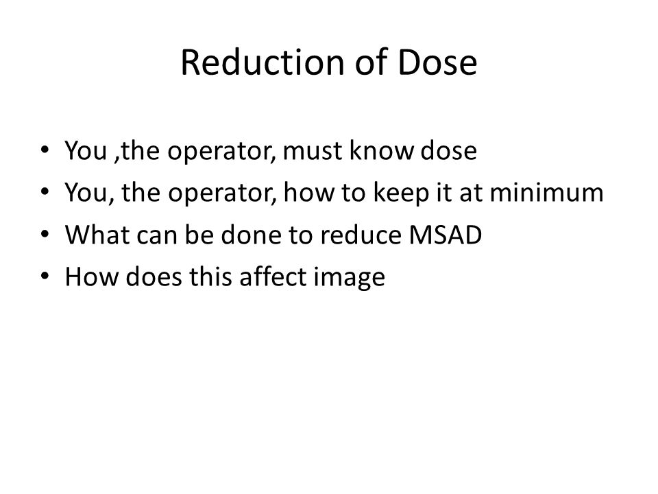 Reduction of Dose You ,the operator, must know dose