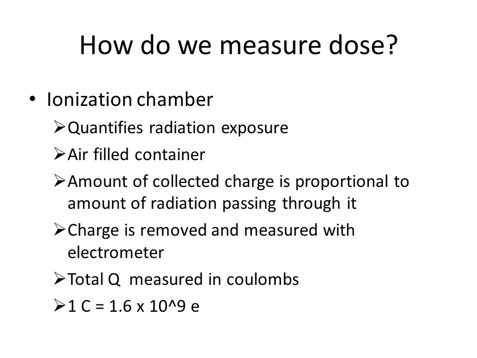 How do we measure dose Ionization chamber