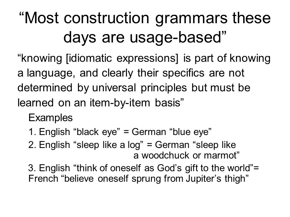 Most construction grammars these days are usage-based
