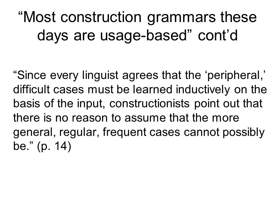 Most construction grammars these days are usage-based cont'd