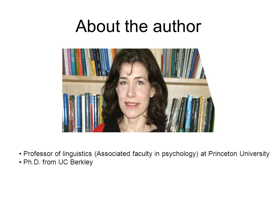 About the author Professor of linguistics (Associated faculty in psychology) at Princeton University.