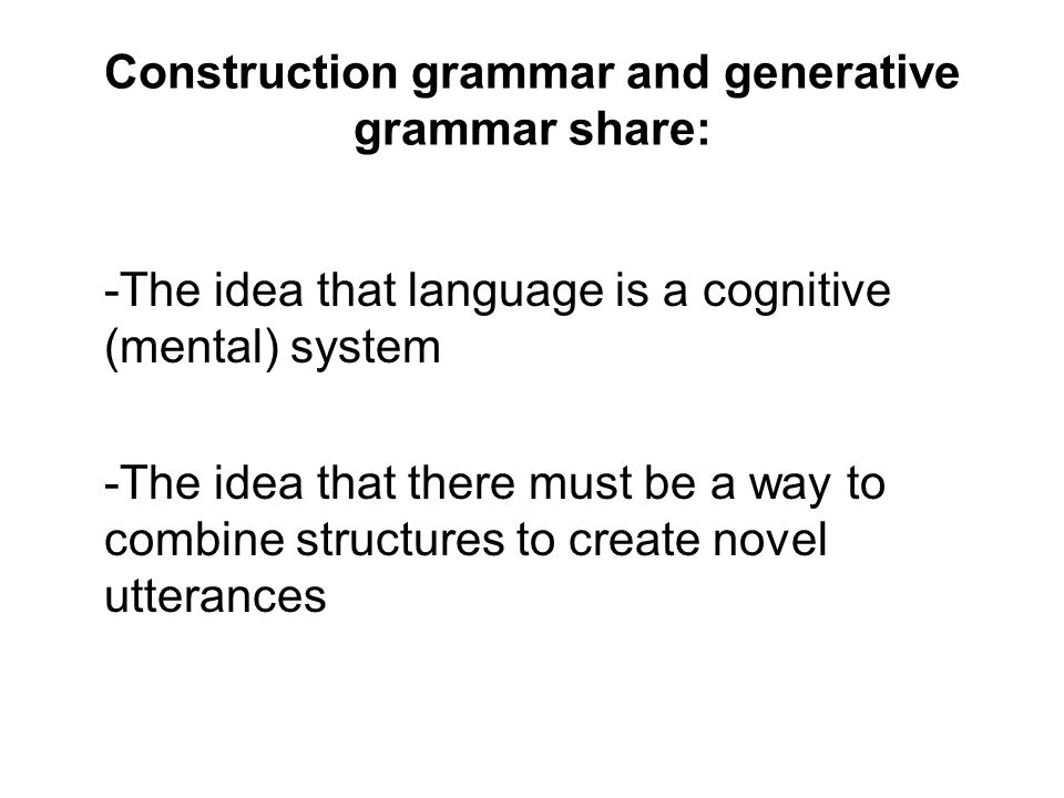 Construction grammar and generative grammar share: