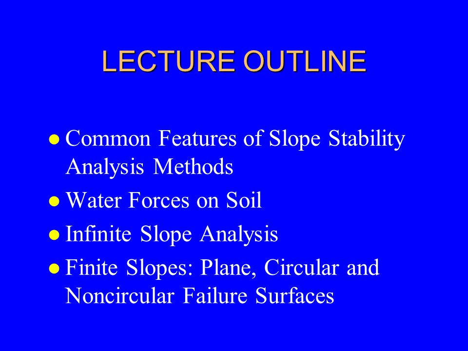 LECTURE OUTLINE Common Features of Slope Stability Analysis Methods