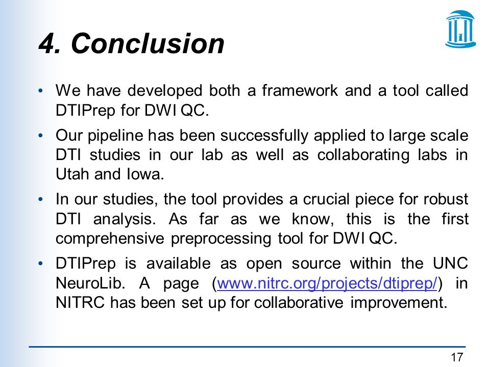 4. Conclusion We have developed both a framework and a tool called DTIPrep for DWI QC.
