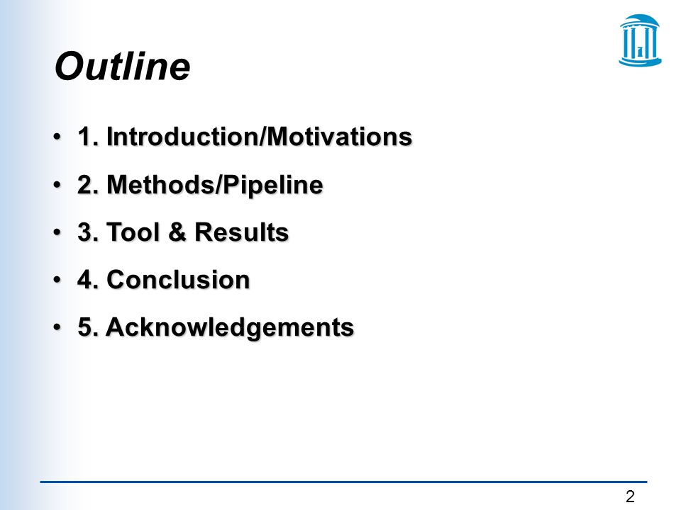 Outline 1. Introduction/Motivations 2. Methods/Pipeline