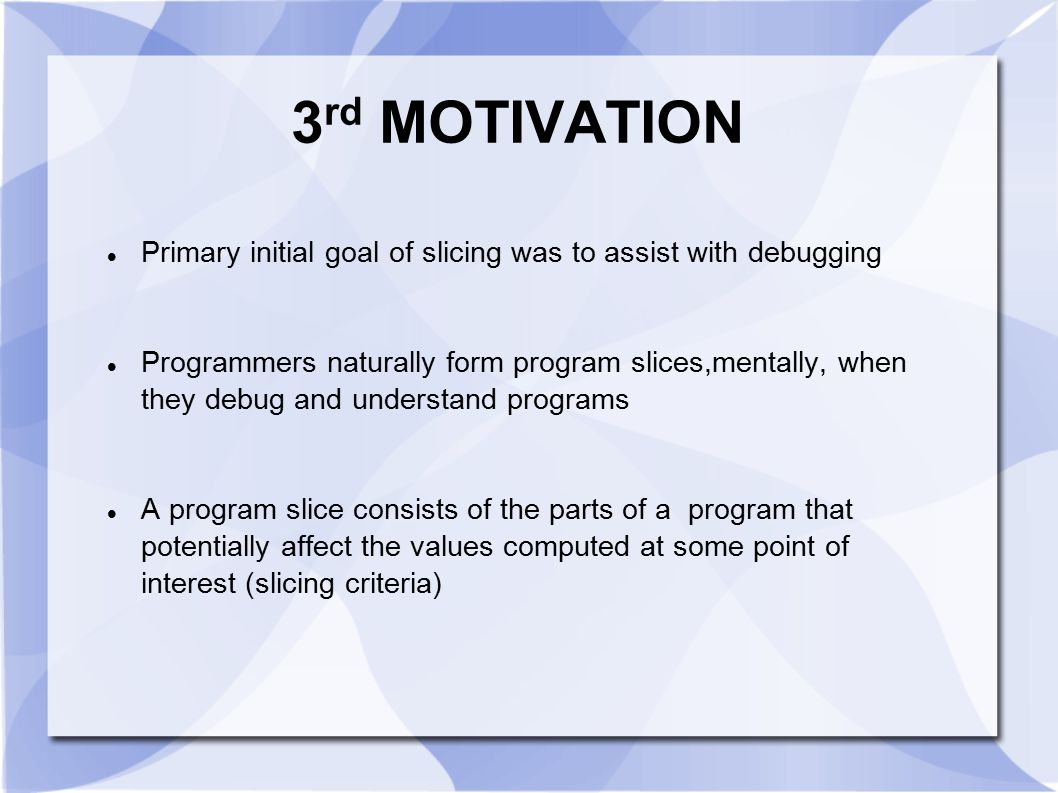 3rd MOTIVATION Primary initial goal of slicing was to assist with debugging.