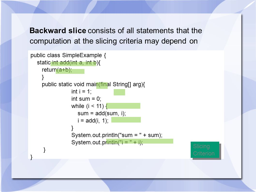 Backward slice consists of all statements that the computation at the slicing criteria may depend on
