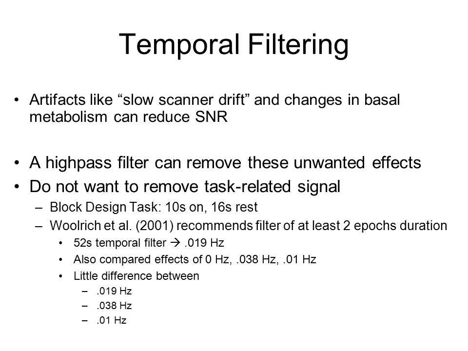 Temporal Filtering A highpass filter can remove these unwanted effects