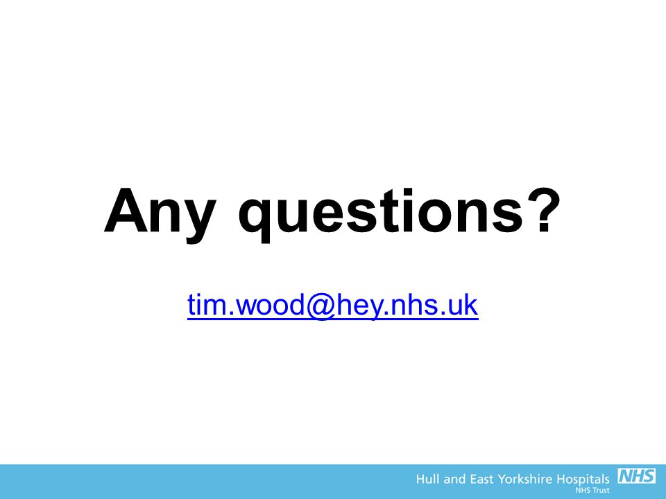 Any questions tim.wood@hey.nhs.uk