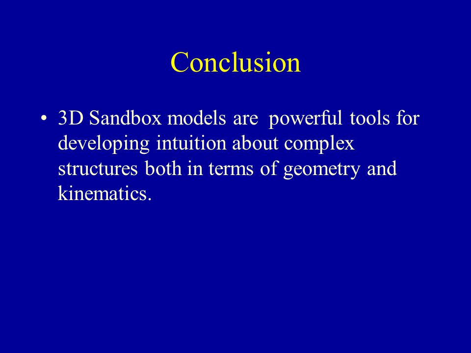 Conclusion 3D Sandbox models are powerful tools for developing intuition about complex structures both in terms of geometry and kinematics.