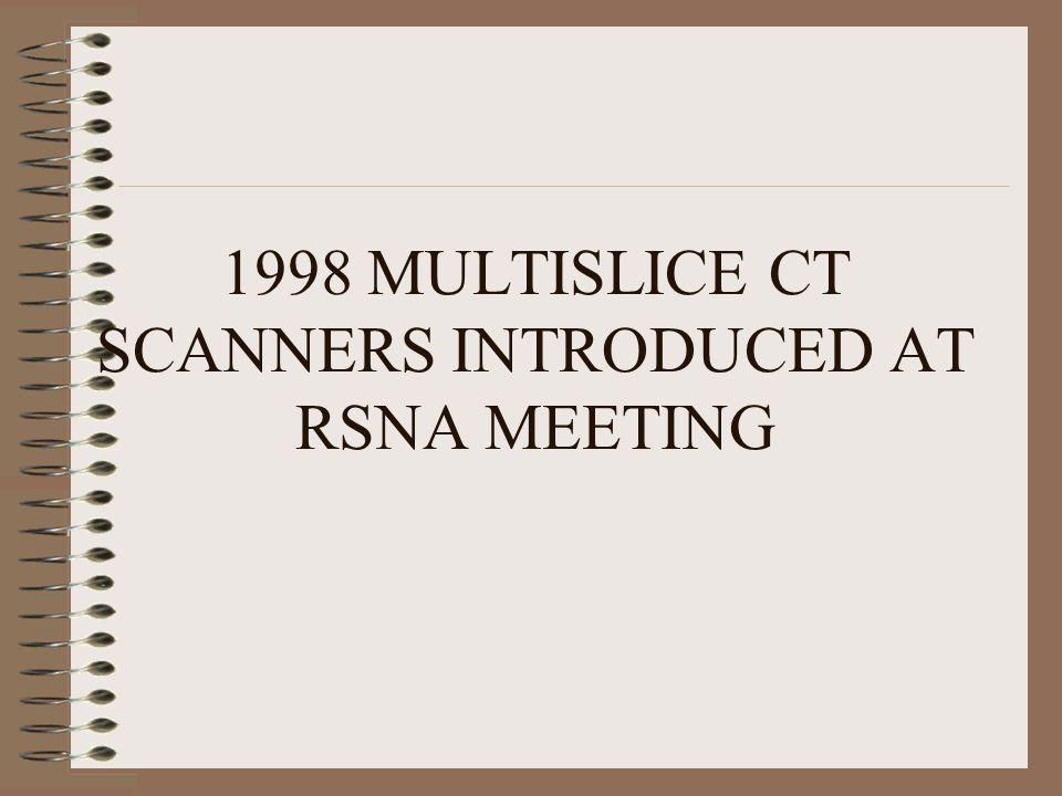 1998 MULTISLICE CT SCANNERS INTRODUCED AT RSNA MEETING