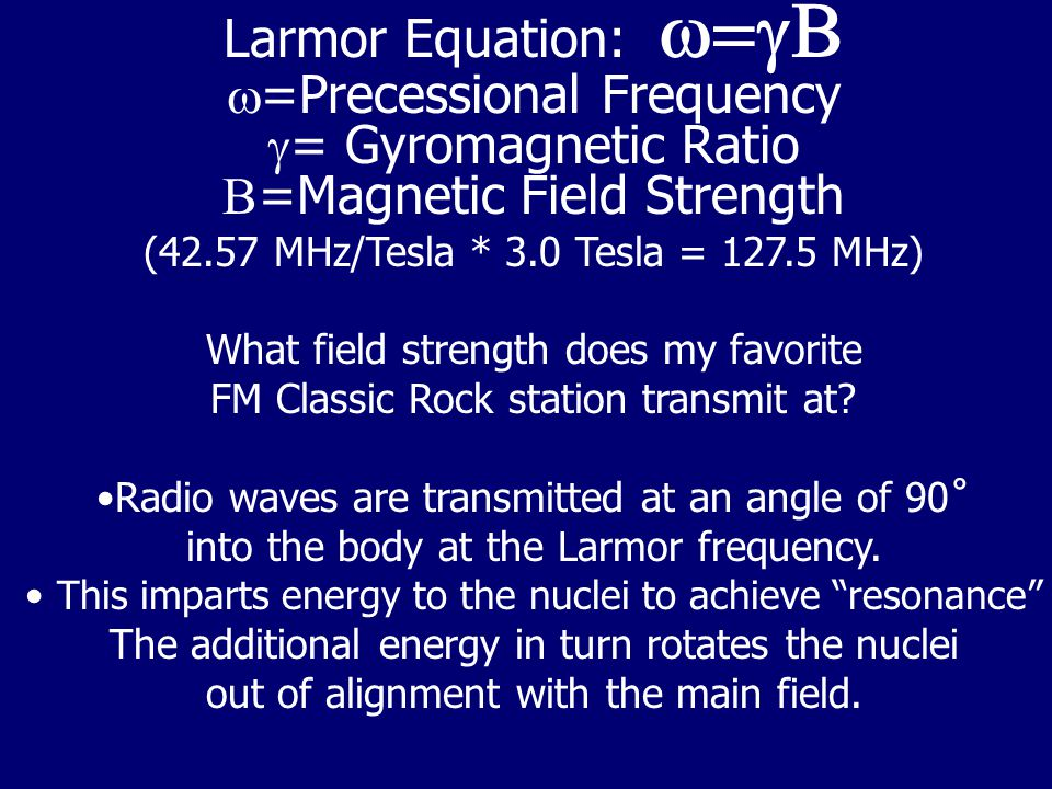 w=Precessional Frequency g= Gyromagnetic Ratio