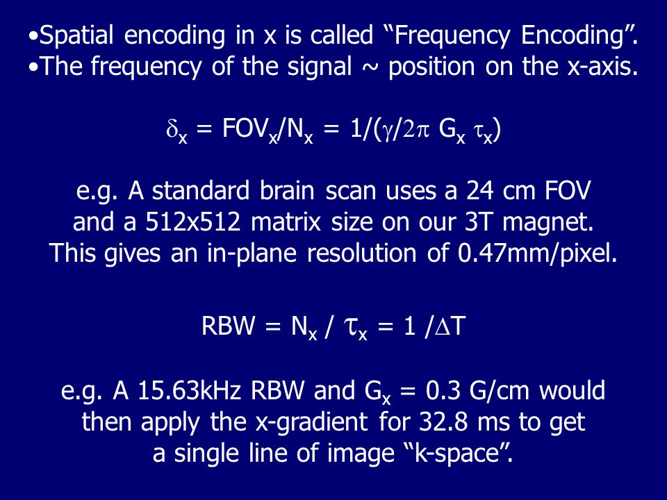 Spatial encoding in x is called Frequency Encoding .