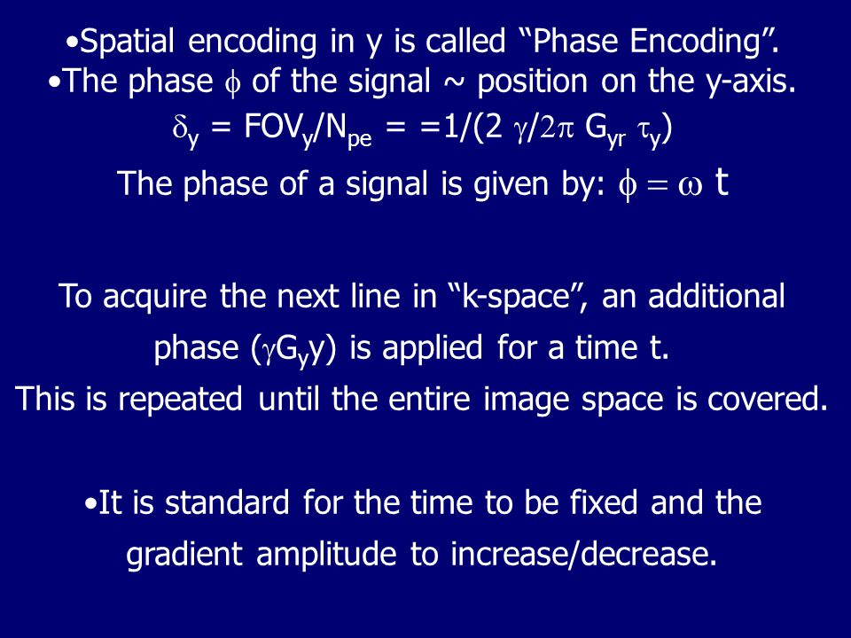 Spatial encoding in y is called Phase Encoding .