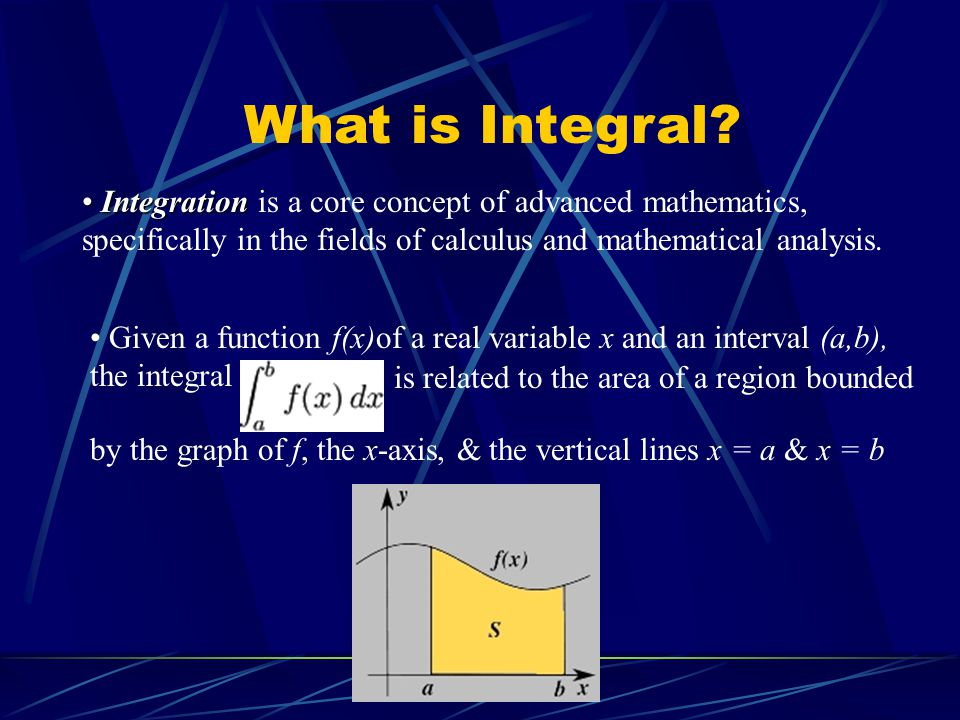 What is Integral Integration is a core concept of advanced mathematics, specifically in the fields of calculus and mathematical analysis.