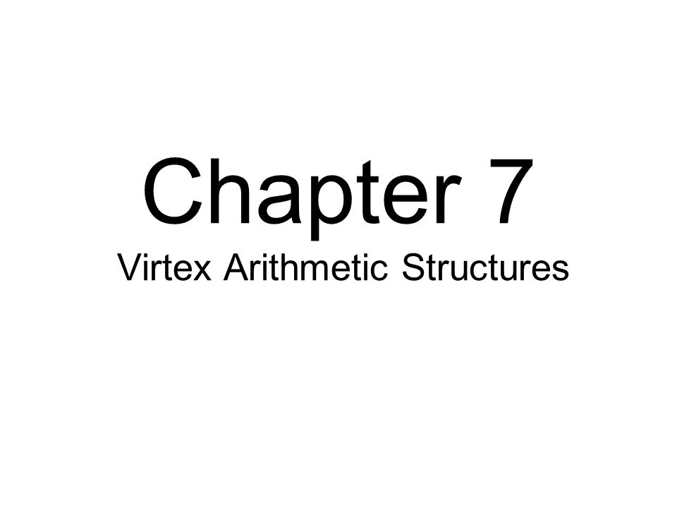 Chapter 7 Virtex Arithmetic Structures