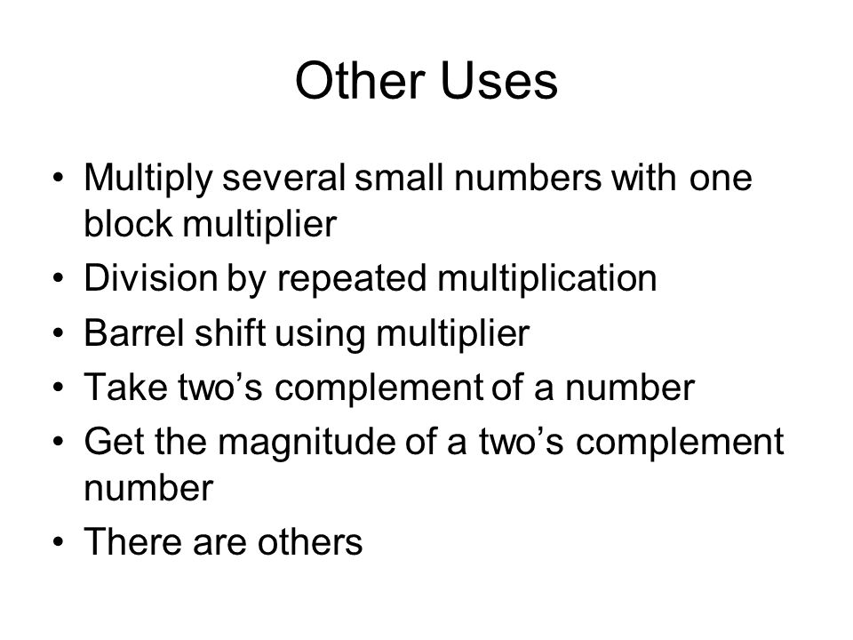 Other Uses Multiply several small numbers with one block multiplier