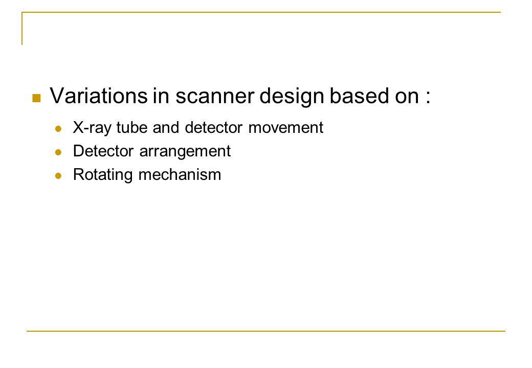Variations in scanner design based on :