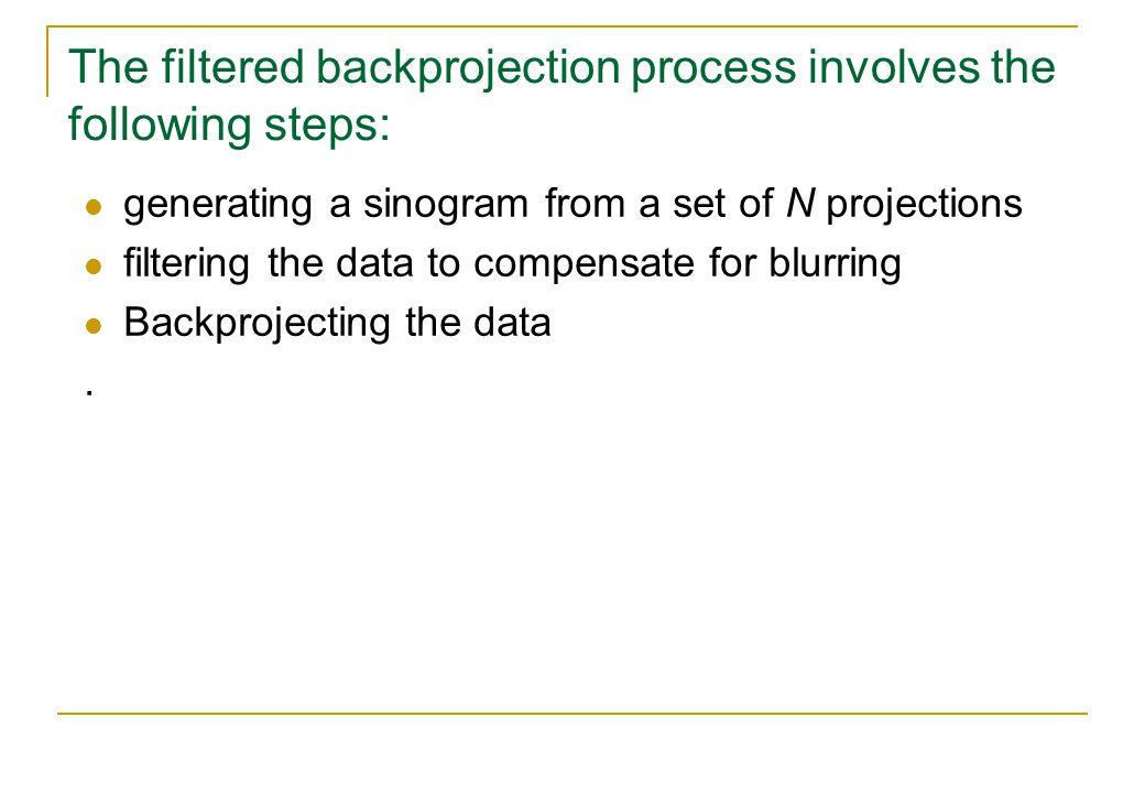 The filtered backprojection process involves the following steps: