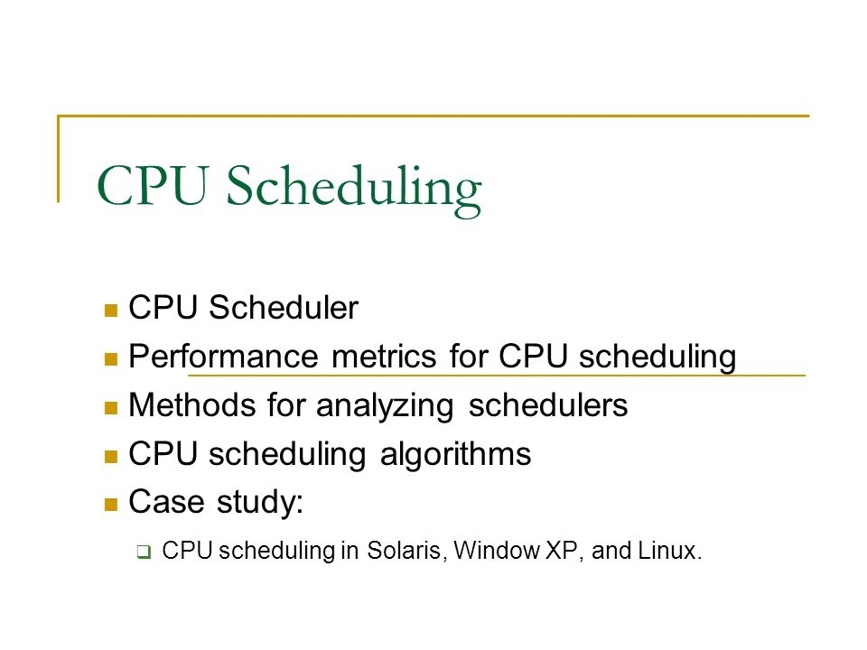 CPU Scheduling CPU Scheduler Performance metrics for CPU scheduling