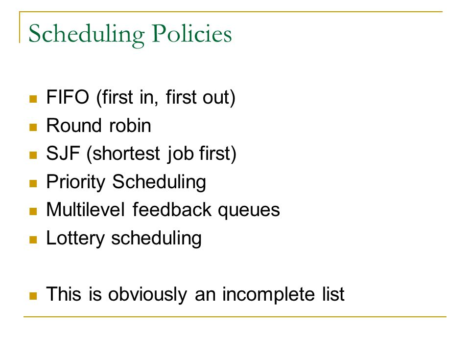 Scheduling Policies FIFO (first in, first out) Round robin
