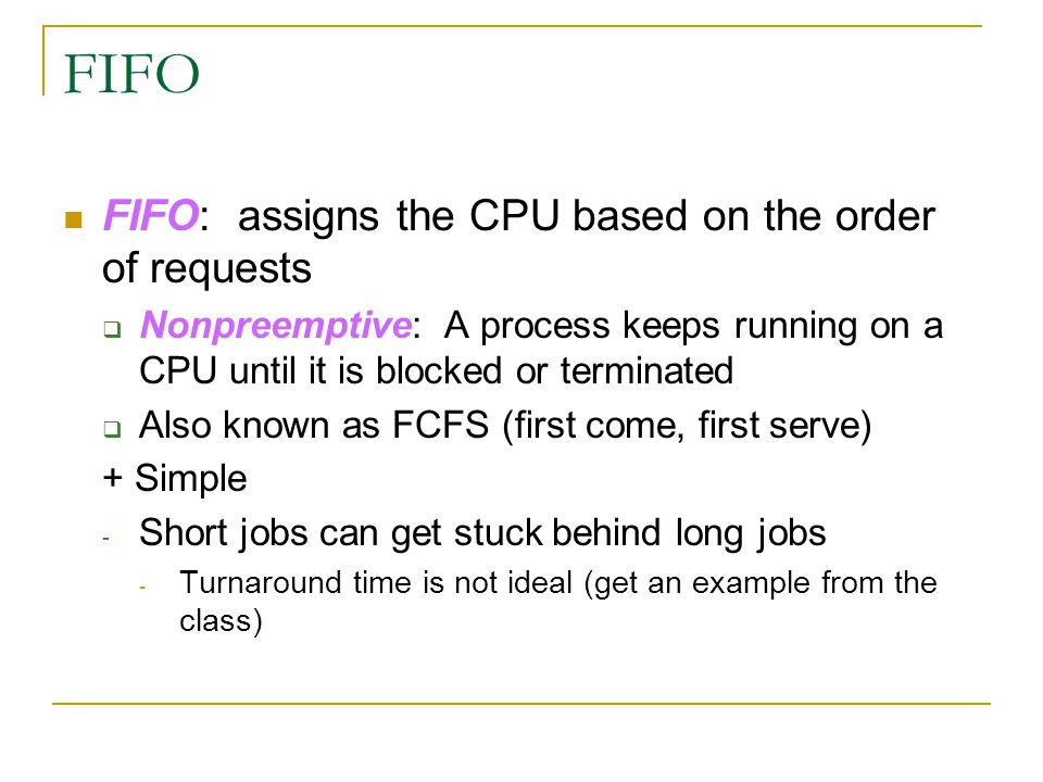 FIFO FIFO: assigns the CPU based on the order of requests