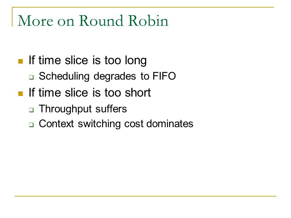 More on Round Robin If time slice is too long
