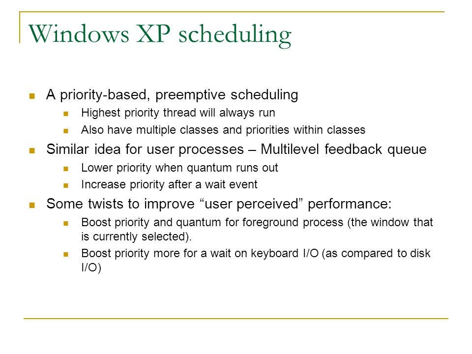 Windows XP scheduling A priority-based, preemptive scheduling