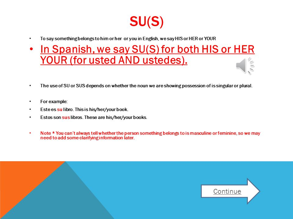 SU(S) To say something belongs to him or her or you in English, we say HIS or HER or YOUR.